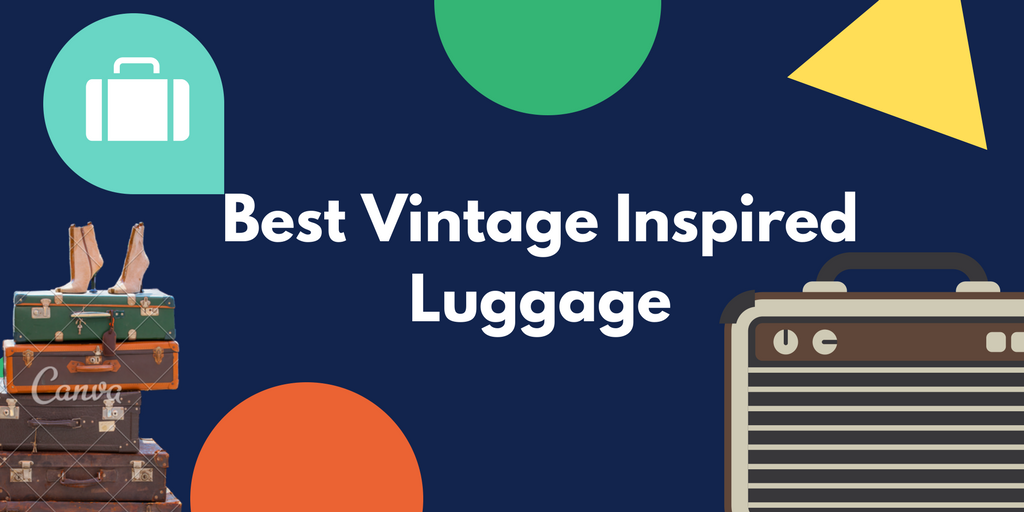 Best Vintage Inspired Luggage