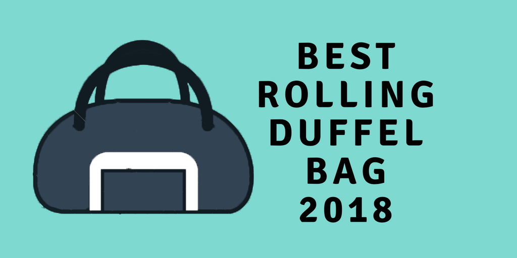 Best Rolling Duffel Bag 2018